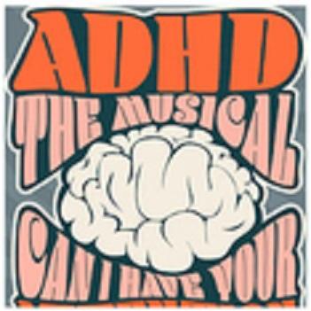 ADHD The Musical